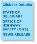 Click for Details:  STATE OF DELAWARE OFFICE OF HIGHWAY SAFETY (OHS) NEWS RELEASE